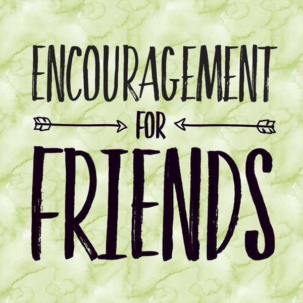 encouragement for friendship