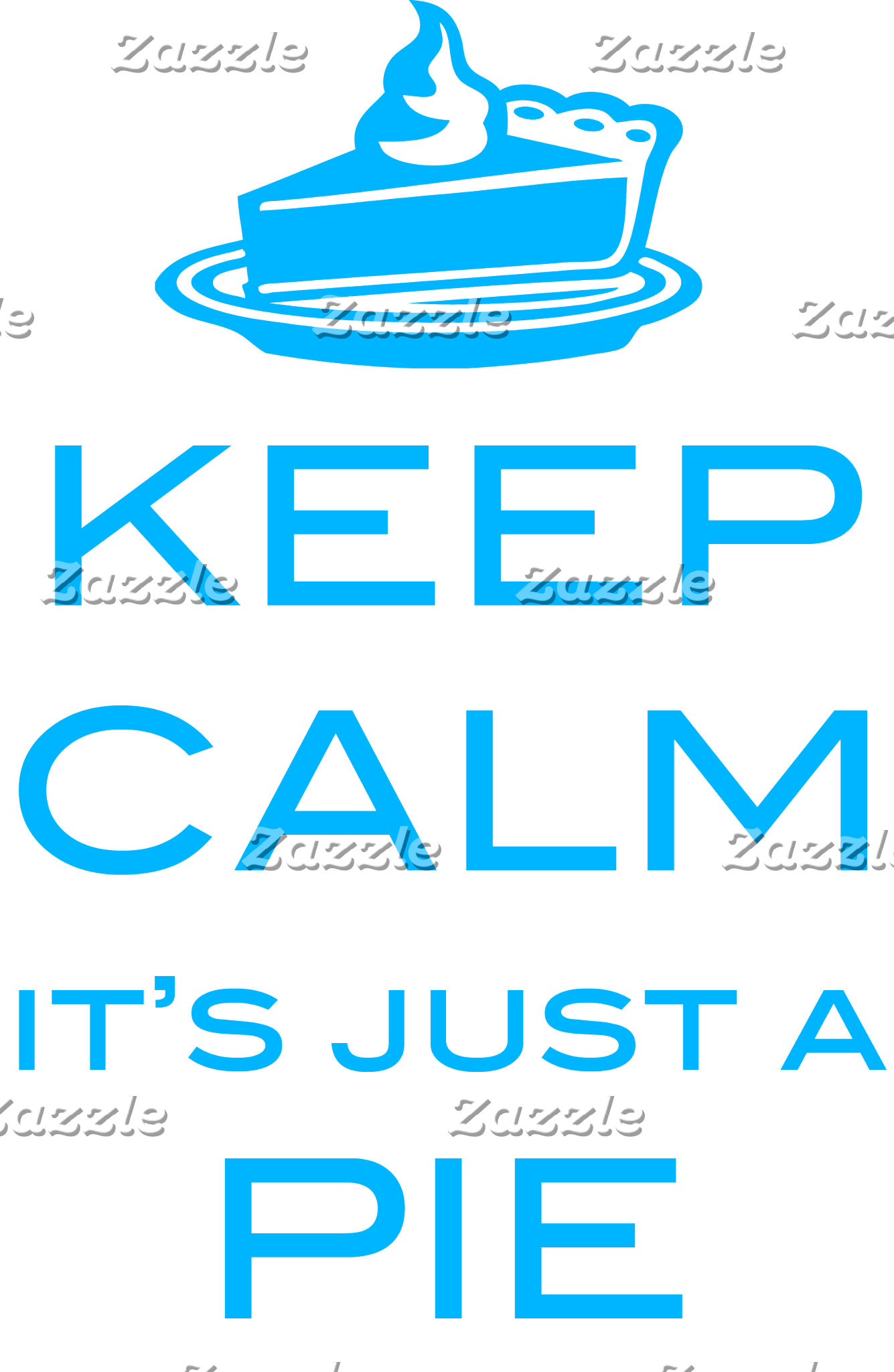 Keep Calm It's Just a Pie