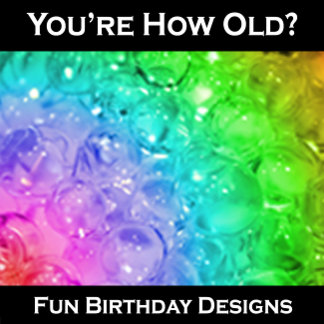 You're How Old?