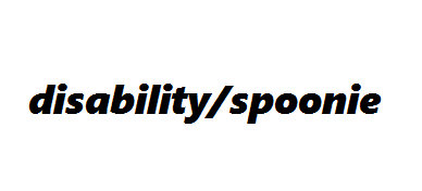 Disability & Spoonie