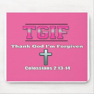 T.G.I.F - Danken Sie Gott, den ich verziehen werde Mauspad