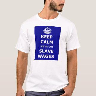 T - Shirt behalten ruhig wir haben Sklavenlöhne