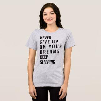 T - Shirt geben nie oben auf Ihren Träumen