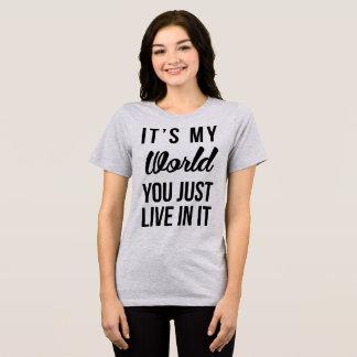 T - Shirt ist es meine Welt, die Sie gerade in ihm