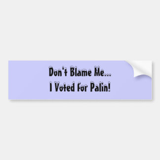 Tadeln Sie mich nicht,…, das ich für Palin wählte! Autoaufkleber