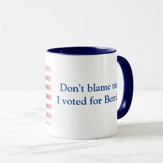 Tadeln Sie mich nicht, den ich für Bernie wählte Tasse