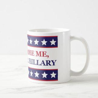 Tadeln Sie mich nicht, den ich für Hillary Clinton Kaffeetasse