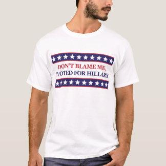 Tadeln Sie mich nicht, den ich für Hillary Clinton T-Shirt