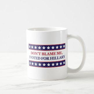 Tadeln Sie mich nicht, den ich für Hillary wählte Kaffeetasse