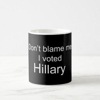 Tadeln Sie mich nicht, den ich Hillary Clinton Kaffeetasse