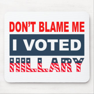 Tadeln Sie mich nicht, den ich Hillary wählte Mousepad