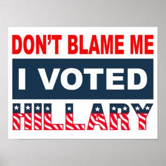 Tadeln Sie mich nicht, den ich Hillary wählte Poster