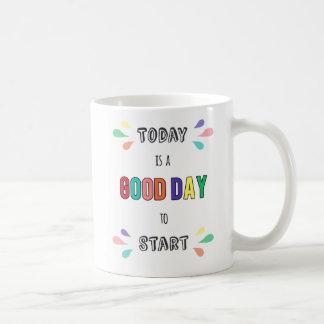 Tägliche Motivation ist heute der gute Tag, zum Kaffeetasse