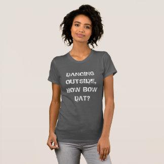 Tanzen draußen, wie beugen dat? T-Shirt