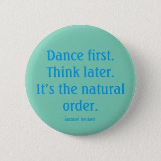 """""""Tanzen Sie zuerst"""" Knopf Runder Button 5,1 Cm"""