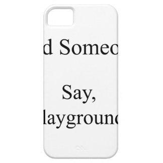 Tat jemand zu sagen, Spielplatz iPhone 5 Etui