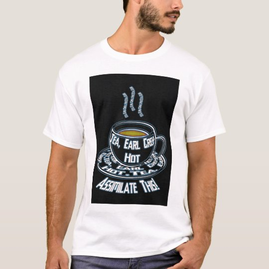 Tea, Earl Grey, Hot assilimilate this T-Shirt