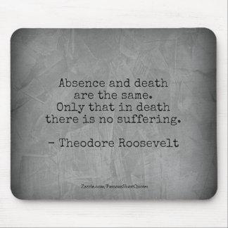 Teddy Roosevelt-Zitat - Abwesenheit u. Tod Mousepad
