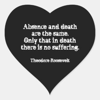 Teddy Roosevelt-Zitat - Abwesenheit und Tod Herz-Aufkleber