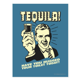 Tequila: Umarmte Ihre Toilette heute Postkarte