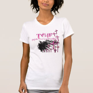 TGIF = danken Gott, den ich verziehen werde T-Shirt