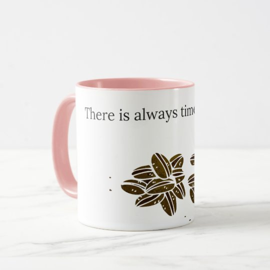 There is always time for coffee tasse