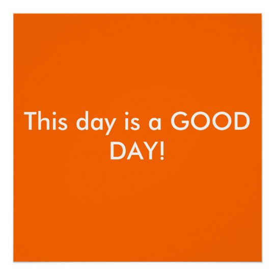 This day is a GOOD DAY! Poster