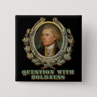 Thomas- Jeffersonzitat: Frage mit Mut Quadratischer Button 5,1 Cm