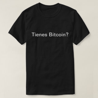 Tienes Bitcoin? (Bitcoin erhalten?) T-Shirt