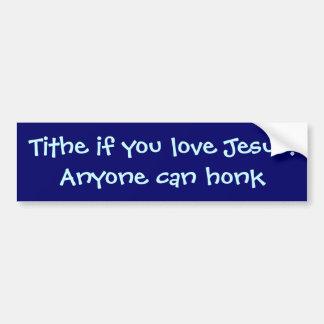 Tithe wenn Sie Liebe Jesus! Jedermann kann honk Autoaufkleber