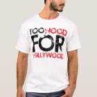 Too Hood for Hollywood T-Shirt
