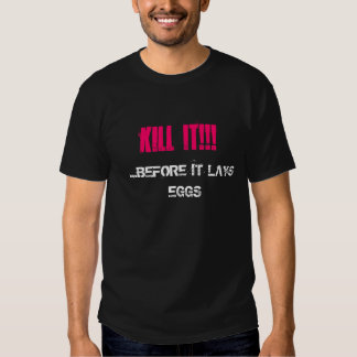 töten Sie es, bevor es Eier legt Shirts