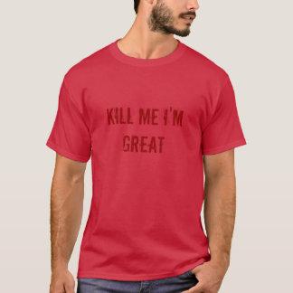 töten Sie mich, den ich groß bin T-Shirt