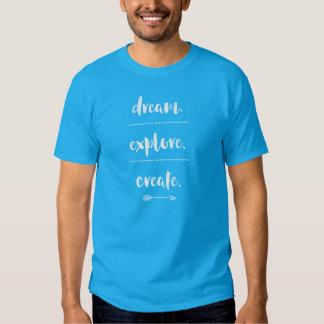 Traum. Erforschen Sie. Schaffen Sie. Der T - Shirt