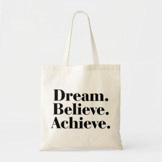 Traum. Glauben Sie. Erzielen Sie. Tragetasche