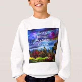 Träume schaffen die Zukunft Sweatshirt