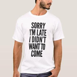 Traurig bin ich, ich wollte nicht, um zu kommen T-Shirt