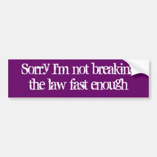 Traurig bin ich nicht breakingthe Gesetz, das Autoaufkleber