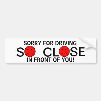 Traurig für das Fahren so nahes vor Ihnen! Autoaufkleber