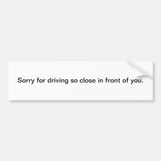 Traurig für das Fahren so nahes vor Ihnen Autoaufkleber