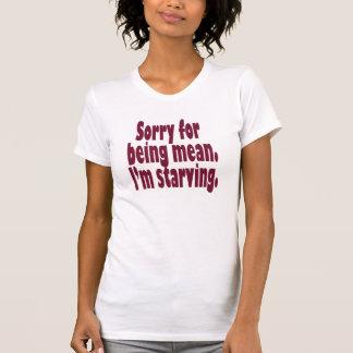 Traurig für Sein gemein. Ich bin verhungernd T-Shirt