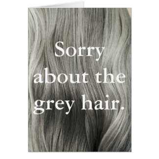 """Traurig über das graue Haar-"" Gruß-Karte Karte"