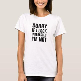 Traurig, wenn ich interessiertes Im nicht schaue T-Shirt