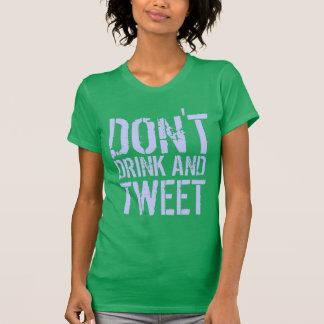 trinken Sie nicht und tweeten Sie Shirt