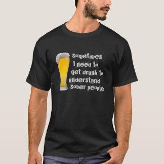Trinken Sie, um zu verstehen T-Shirt