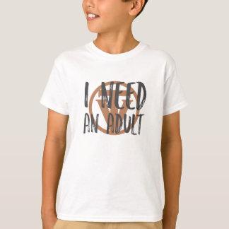 TrueVanguard - ich brauche und Erwachsener! - T-Shirt