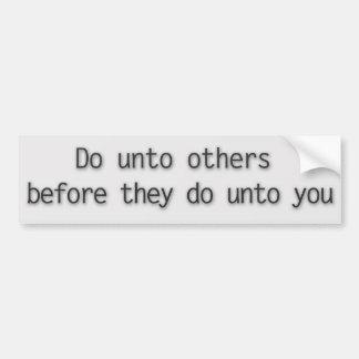 Tun Sie an andere, bevor sie an Sie tun Autoaufkleber