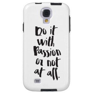 """""""Tun Sie es mit Leidenschaft oder überhaupt nicht"""" Galaxy S4 Hülle"""