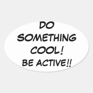 TUN SIE ETWAS COOL-BE ACTIVE!!!!! OVALER AUFKLEBER