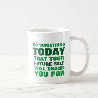 Tun Sie etwas, heute, das zukünftiger Selbst Ihnen Kaffeetasse